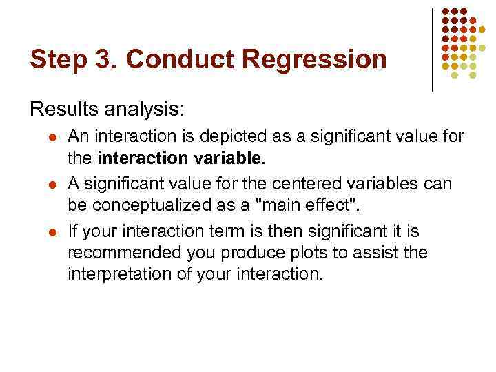 Step 3. Conduct Regression Results analysis: l l l An interaction is depicted as
