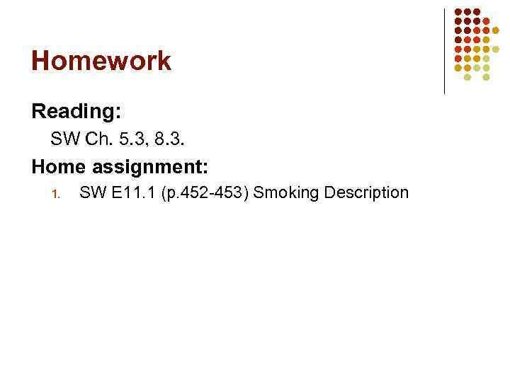 Homework Reading: SW Ch. 5. 3, 8. 3. Home assignment: 1. SW E 11.