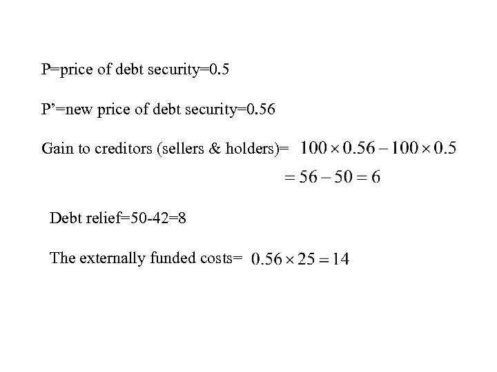 P=price of debt security=0. 5 P'=new price of debt security=0. 56 Gain to creditors