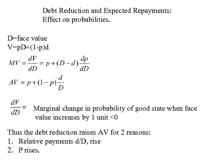Debt Reduction and Expected Repayments: Effect on probabilities. D=face value V=p. D+(1 -p)d Marginal