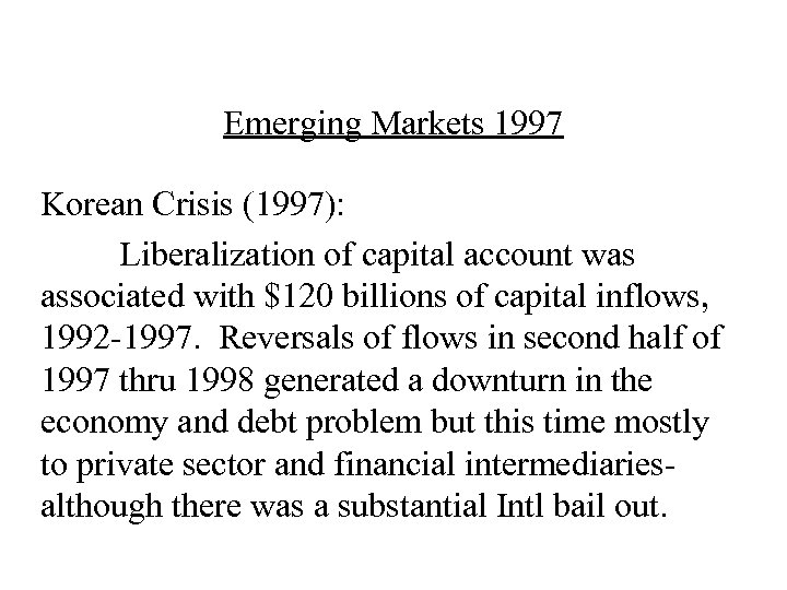 Emerging Markets 1997 Korean Crisis (1997): Liberalization of capital account was associated with $120