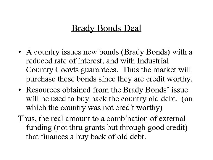 Brady Bonds Deal • A country issues new bonds (Brady Bonds) with a reduced