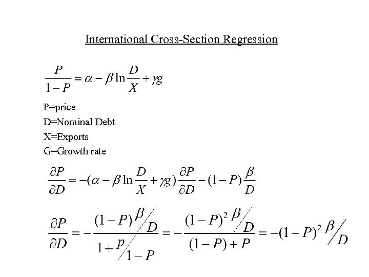 International Cross-Section Regression P=price D=Nominal Debt X=Exports G=Growth rate