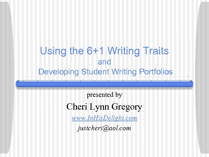 Using the 6+1 Writing Traits and Developing Student Writing Portfolios presented by Cheri Lynn