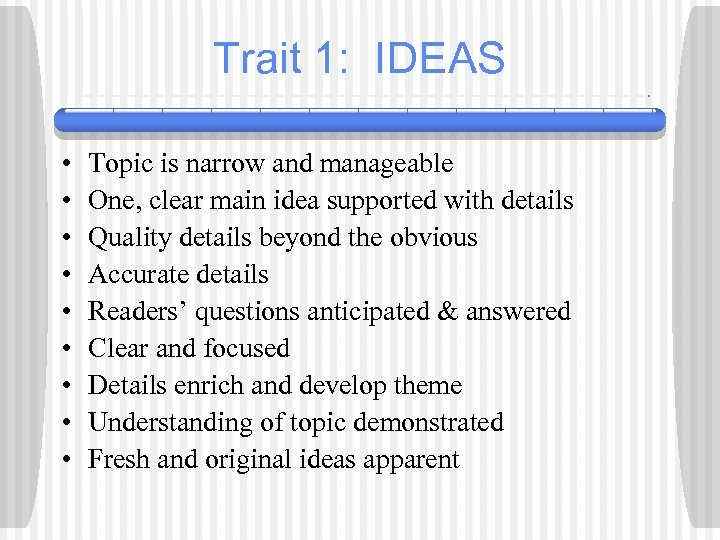 Trait 1: IDEAS • • • Topic is narrow and manageable One, clear main