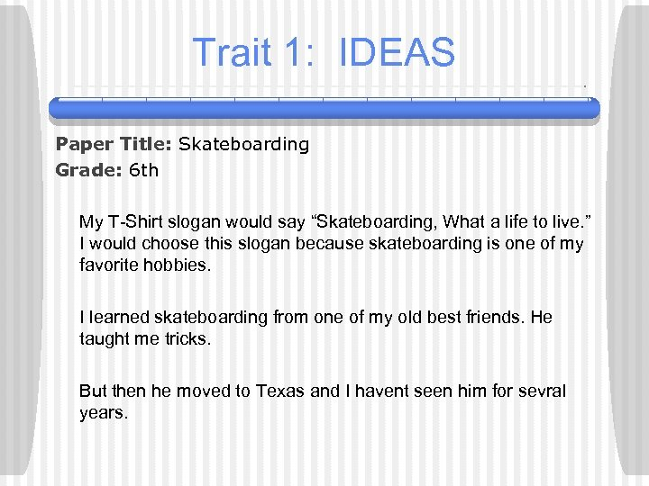 Trait 1: IDEAS Paper Title: Skateboarding Grade: 6 th My T-Shirt slogan would say