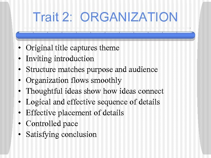 Trait 2: ORGANIZATION • • • Original title captures theme Inviting introduction Structure matches