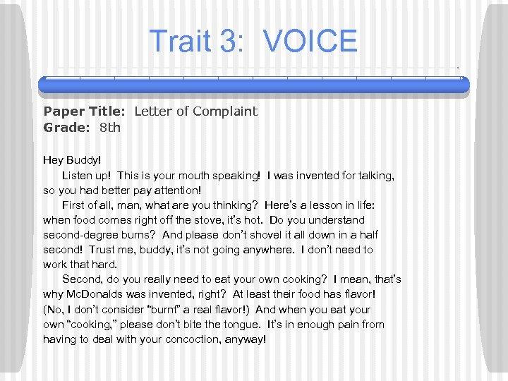 Trait 3: VOICE Paper Title: Letter of Complaint Grade: 8 th Hey Buddy! Listen