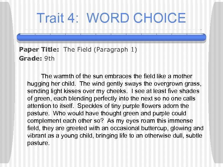 Trait 4: WORD CHOICE Paper Title: The Field (Paragraph 1) Grade: 9 th The