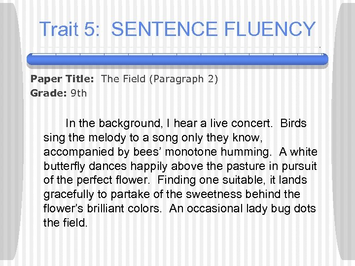 Trait 5: SENTENCE FLUENCY Paper Title: The Field (Paragraph 2) Grade: 9 th In