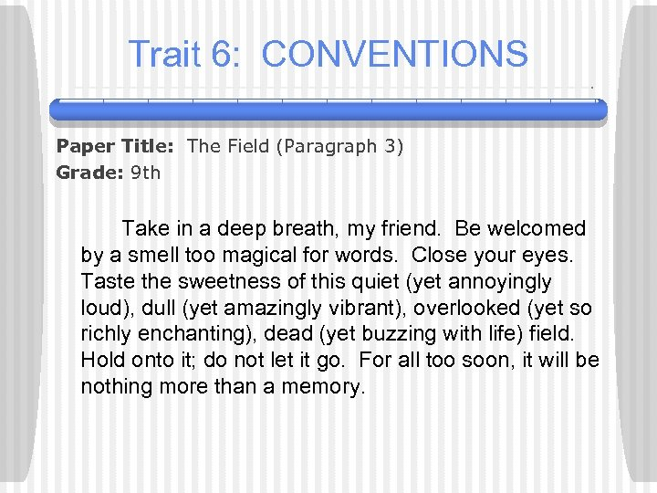 Trait 6: CONVENTIONS Paper Title: The Field (Paragraph 3) Grade: 9 th Take in