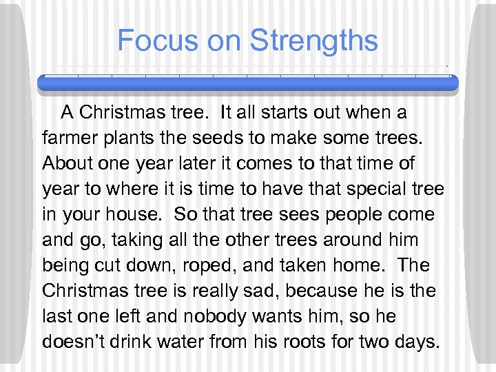 Focus on Strengths A Christmas tree. It all starts out when a farmer plants
