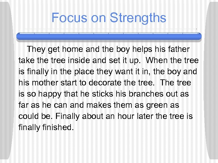 Focus on Strengths They get home and the boy helps his father take the