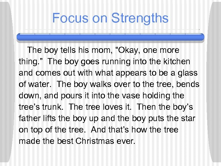 "Focus on Strengths The boy tells his mom, ""Okay, one more thing. "" The"