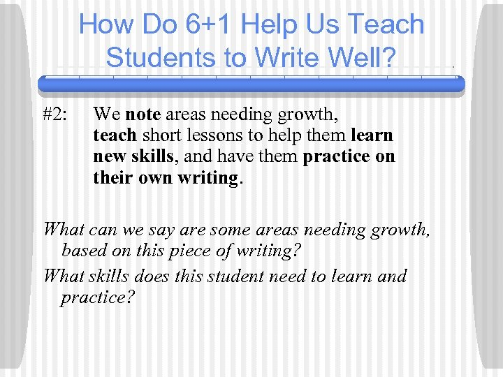 How Do 6+1 Help Us Teach Students to Write Well? #2: We note areas