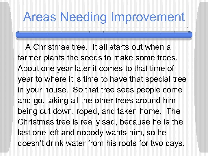 Areas Needing Improvement A Christmas tree. It all starts out when a farmer plants