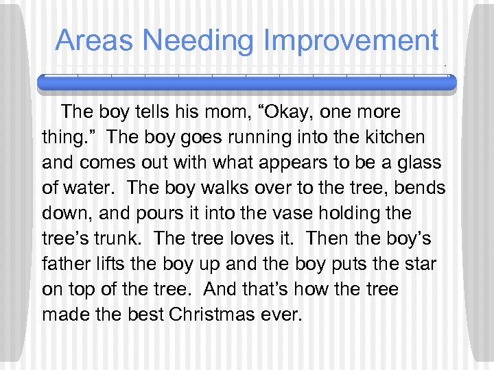 """Areas Needing Improvement The boy tells his mom, """"Okay, one more thing. """" The"""
