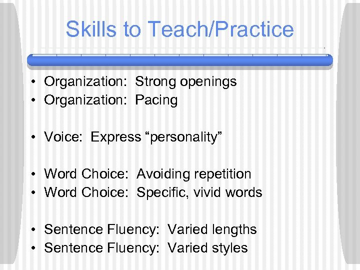 """Skills to Teach/Practice • Organization: Strong openings • Organization: Pacing • Voice: Express """"personality"""""""
