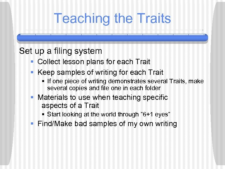 Teaching the Traits Set up a filing system § Collect lesson plans for each
