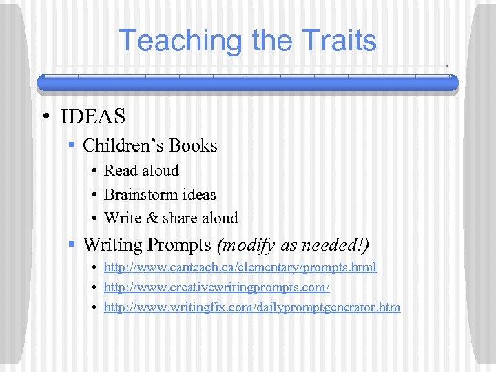 Teaching the Traits • IDEAS § Children's Books • Read aloud • Brainstorm ideas