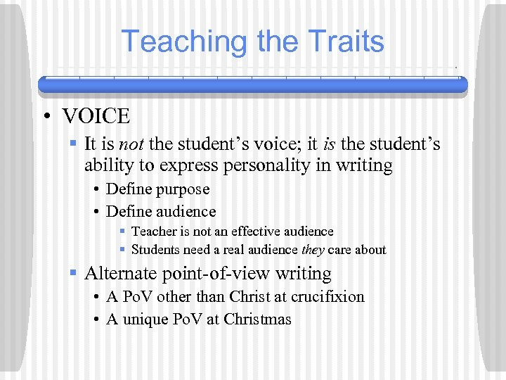 Teaching the Traits • VOICE § It is not the student's voice; it is