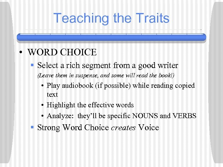 Teaching the Traits • WORD CHOICE § Select a rich segment from a good