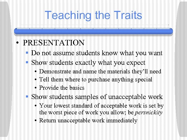 Teaching the Traits • PRESENTATION § Do not assume students know what you want