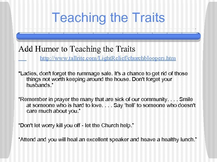 Teaching the Traits Add Humor to Teaching the Traits http: //www. tallrite. com/Light. Relief/churchbloopers.