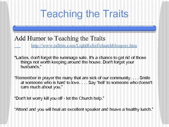 Teaching the Traits Add Humor to Teaching the Traits http: //www. tallrite. com/Light. Relief/churchbloopers.