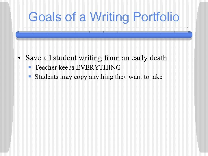 Goals of a Writing Portfolio • Save all student writing from an early death