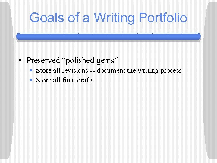 "Goals of a Writing Portfolio • Preserved ""polished gems"" § Store all revisions --"