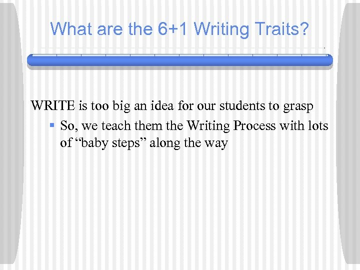 What are the 6+1 Writing Traits? WRITE is too big an idea for our