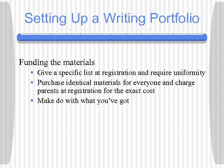 Setting Up a Writing Portfolio Funding the materials § Give a specific list at