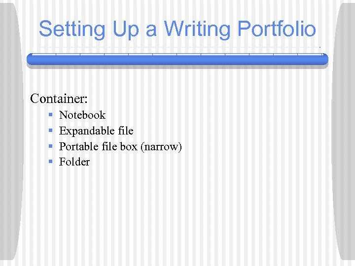 Setting Up a Writing Portfolio Container: § § Notebook Expandable file Portable file box
