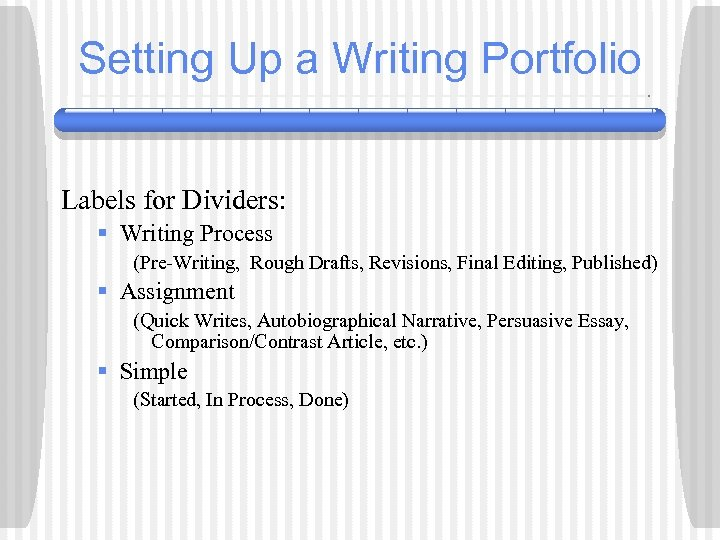 Setting Up a Writing Portfolio Labels for Dividers: § Writing Process (Pre-Writing, Rough Drafts,