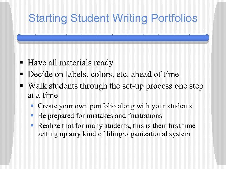 Starting Student Writing Portfolios § Have all materials ready § Decide on labels, colors,