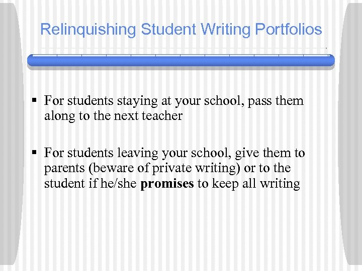 Relinquishing Student Writing Portfolios § For students staying at your school, pass them along