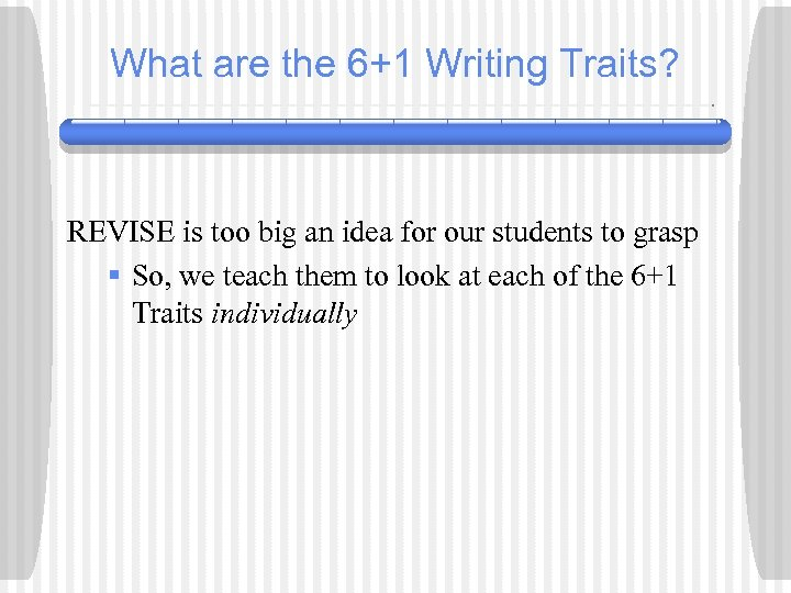 What are the 6+1 Writing Traits? REVISE is too big an idea for our