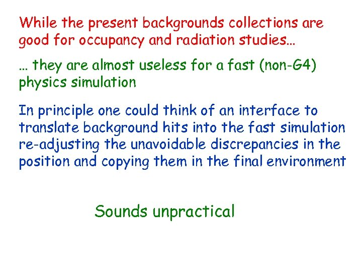 While the present backgrounds collections are good for occupancy and radiation studies… … they