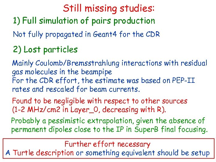 Still missing studies: 1) Full simulation of pairs production Not fully propagated in Geant