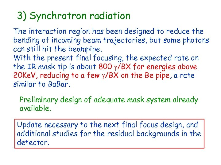 3) Synchrotron radiation The interaction region has been designed to reduce the bending of