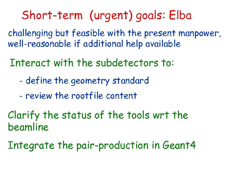 Short-term (urgent) goals: Elba challenging but feasible with the present manpower, well-reasonable if additional
