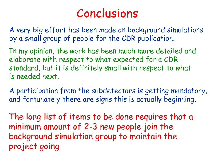 Conclusions A very big effort has been made on background simulations by a small