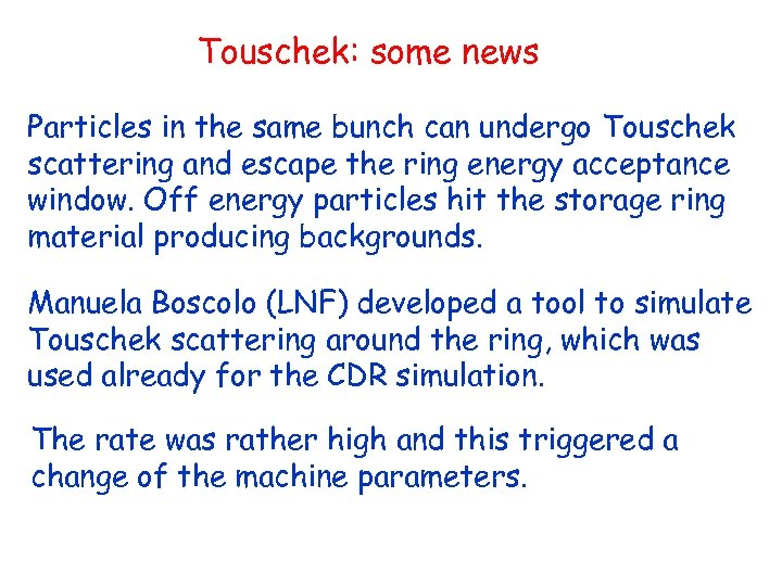 Touschek: some news Particles in the same bunch can undergo Touschek scattering and escape