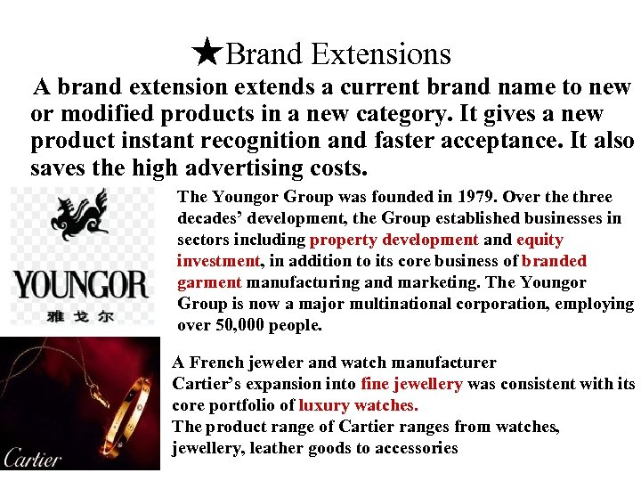 ★Brand Extensions A brand extension extends a current brand name to new or modified