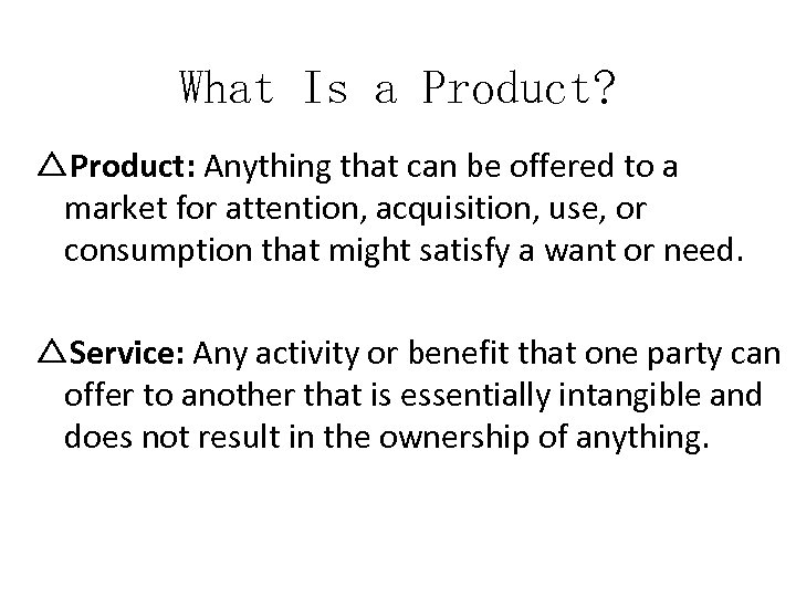 What Is a Product? △Product: Anything that can be offered to a market for