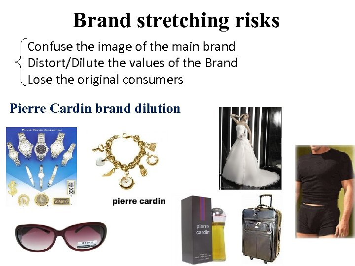 Brand stretching risks Confuse the image of the main brand Distort/Dilute the values of