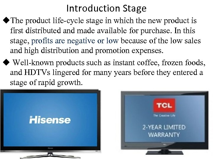 Introduction Stage ◆The product life-cycle stage in which the new product is first distributed