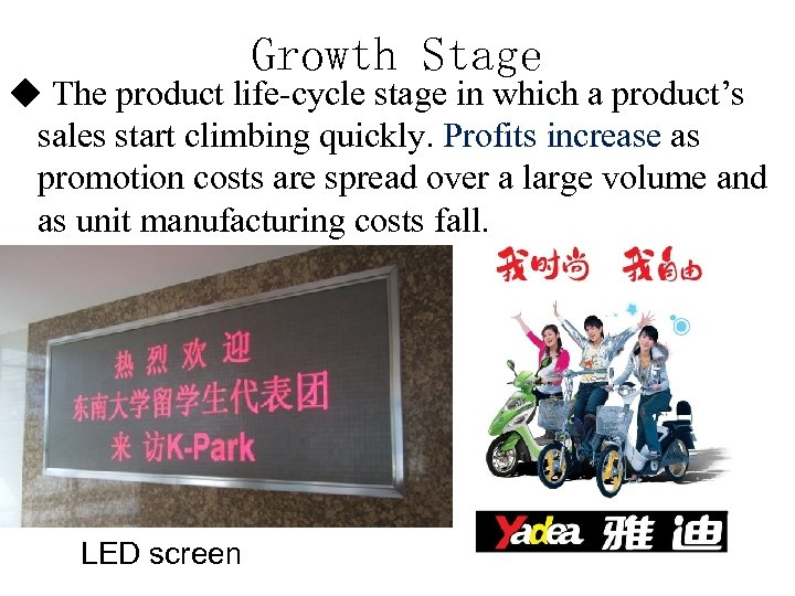 Growth Stage ◆ The product life-cycle stage in which a product's sales start climbing