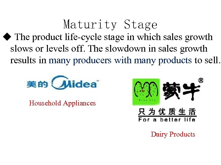 Maturity Stage ◆ The product life-cycle stage in which sales growth slows or levels